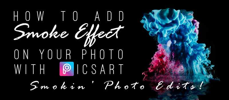 How to Add Smoke Effect on Your Photo with PicsArt App: Smokin
