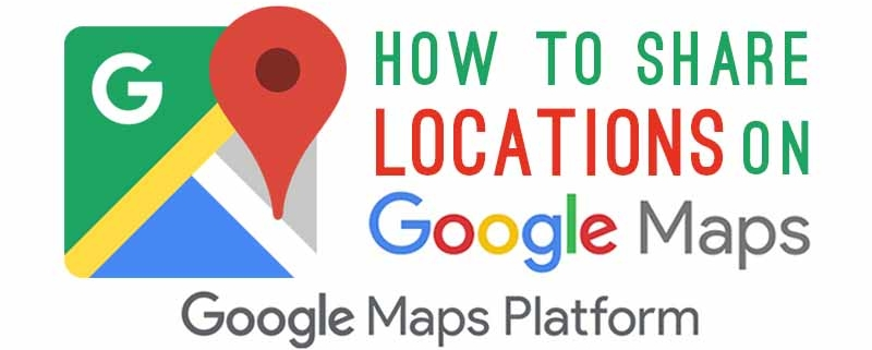 How To Share Locations On Google Maps Platform