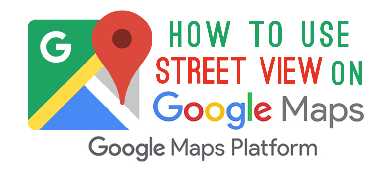 How to Use Street View on Google Maps - Google Maps Platform   do Using Street View In Google Maps on